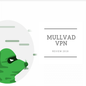 Mullvad VPN Review 2018 – Most Underrated VPN in the Market