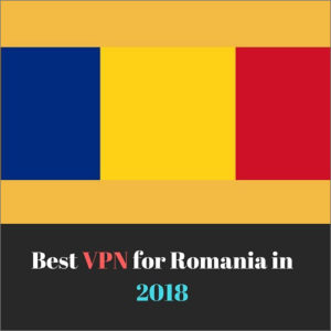 5 Best VPN for Romania in 2018 (Tested by Experts)