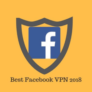 Best Facebook VPN in 2018 (Avoid Onavo VPN at All Costs)