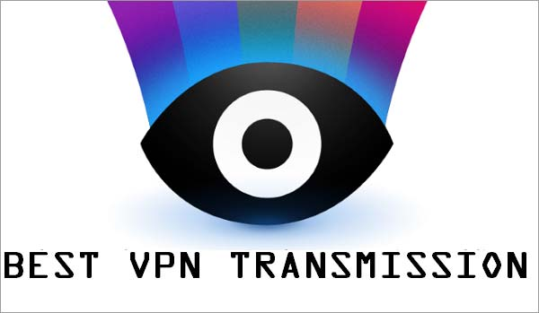 2018's Best Transmission VPN - Uncompromised Torrenting Privacy