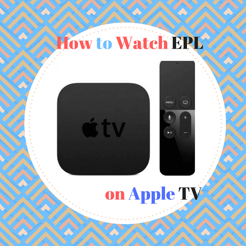 How to Watch Premier League 2018 on Apple TV