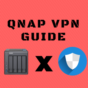 QNAP VPN Super Easy Setup Guide | Ultimate NAS Protection