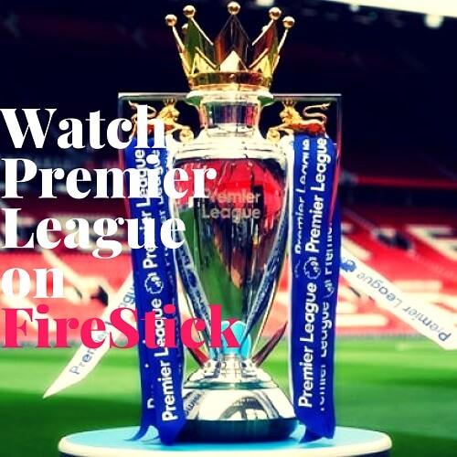 How to Watch Premier League on FireStick