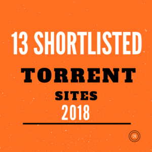 13 Torrent Sites for 2018 **Shortlisted** (Rigorously Tested)