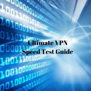 VPN Speed Tests Guide: 3 out of 15 VPNs Delivered Sluggish Speeds