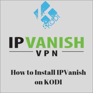 How to Setup IPVanish on Kodi via Simple Methods