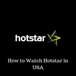 How to Watch Hotstar in USA – Get Indian Shows Instantly