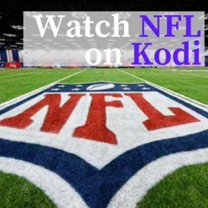 How to Watch NFL on Kodi & FireStick – NFL Addons for Live Stream