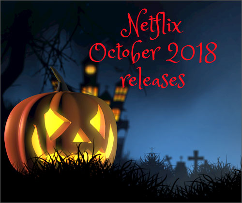 new releases for netflix october 2018