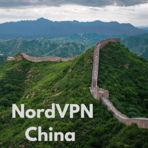 Can NordVPN Bypass the Great Firewall of China ? Find Out!