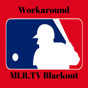 A Simple & Quick MLB.TV Blackout Workaround Guide