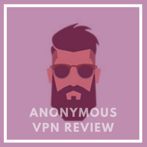 Anonymous VPN Review 2018 – Does it Really Make you Anonymous?