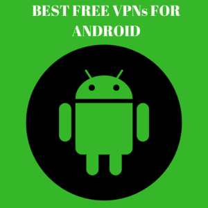 7 Best Free VPN for Android that actually work in 2018!