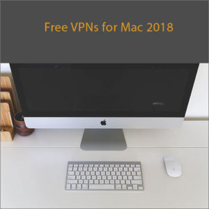 5 Free VPNs for Mac 2018 – with the Best Privacy Policy