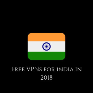 5 Free VPN India 2018 to Defeat Online Censorship