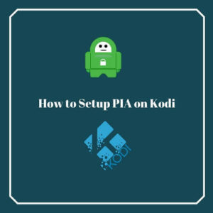 How to Install PIA on Kodi for Endless Streaming
