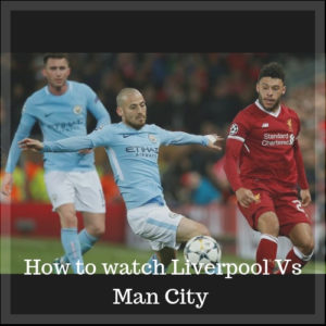 Liverpool vs Man City [How to Watch Live Stream]