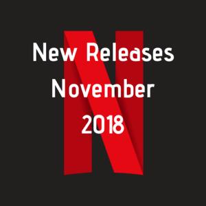 New releases for Netflix- November 2018