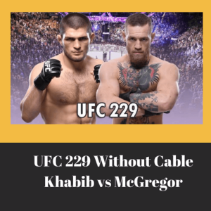 15 Ways to Watch UFC 229 Khabib VS McGregor Without Cable