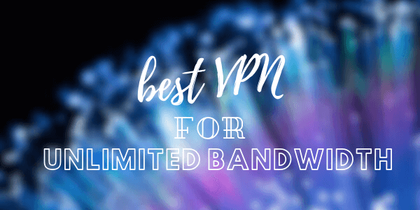 best-vpn-for-unlimited-bandwidth