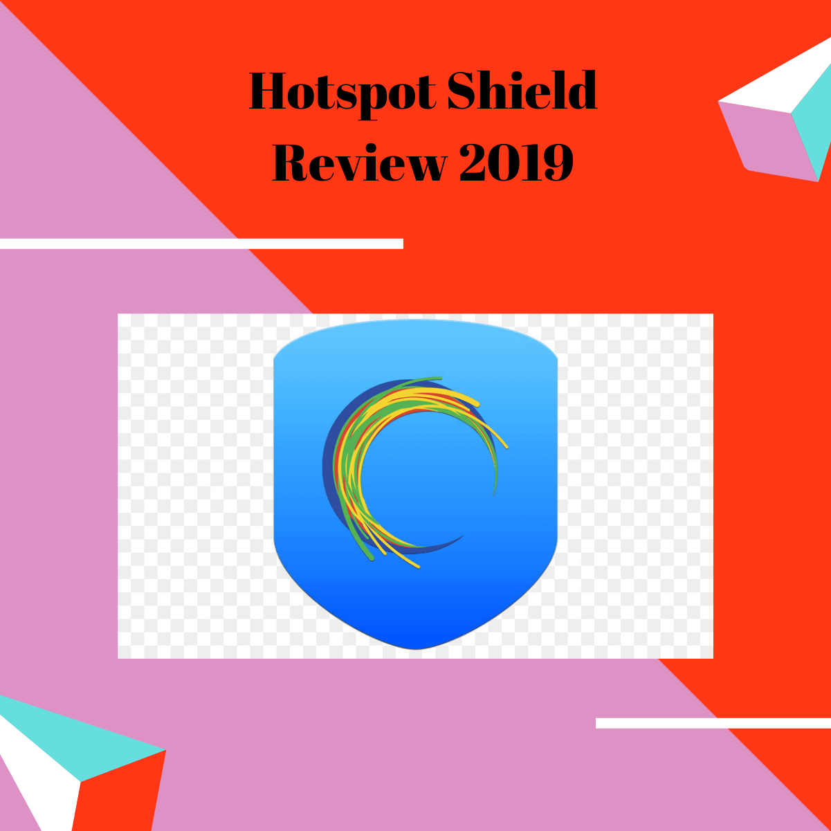 Hotspot Shield Review - Does It Secure Your Online Privacy in 2019?
