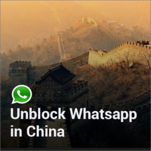 How to Unblock/Use WhatsApp in China in 2018?