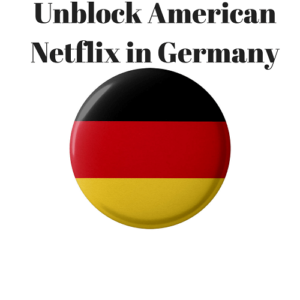 How to Get American Netflix in Germany?