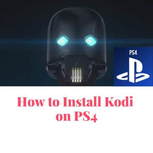 How to Install Kodi on PS4  No Tricks-Free Streaming on PS4