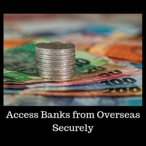 Safely Access your Local Bank from Overseas: Complete Guide