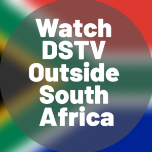 Watch DSTV Now outside South Africa | No More Geo Blocks