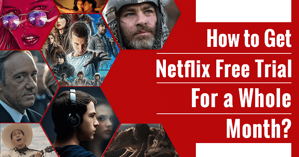 How to Get Netflix Free Trial for a Whole Month?