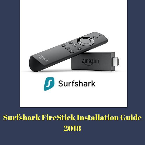 Surfshark FireStick Installation Guide 2018 for Secure Streaming