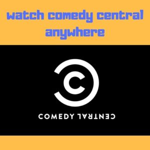 How to Watch Comedy Central Outside US – 3 Step Solution