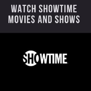 How to Watch Showtime Shows and Movies Outside USA – (2018 updated)