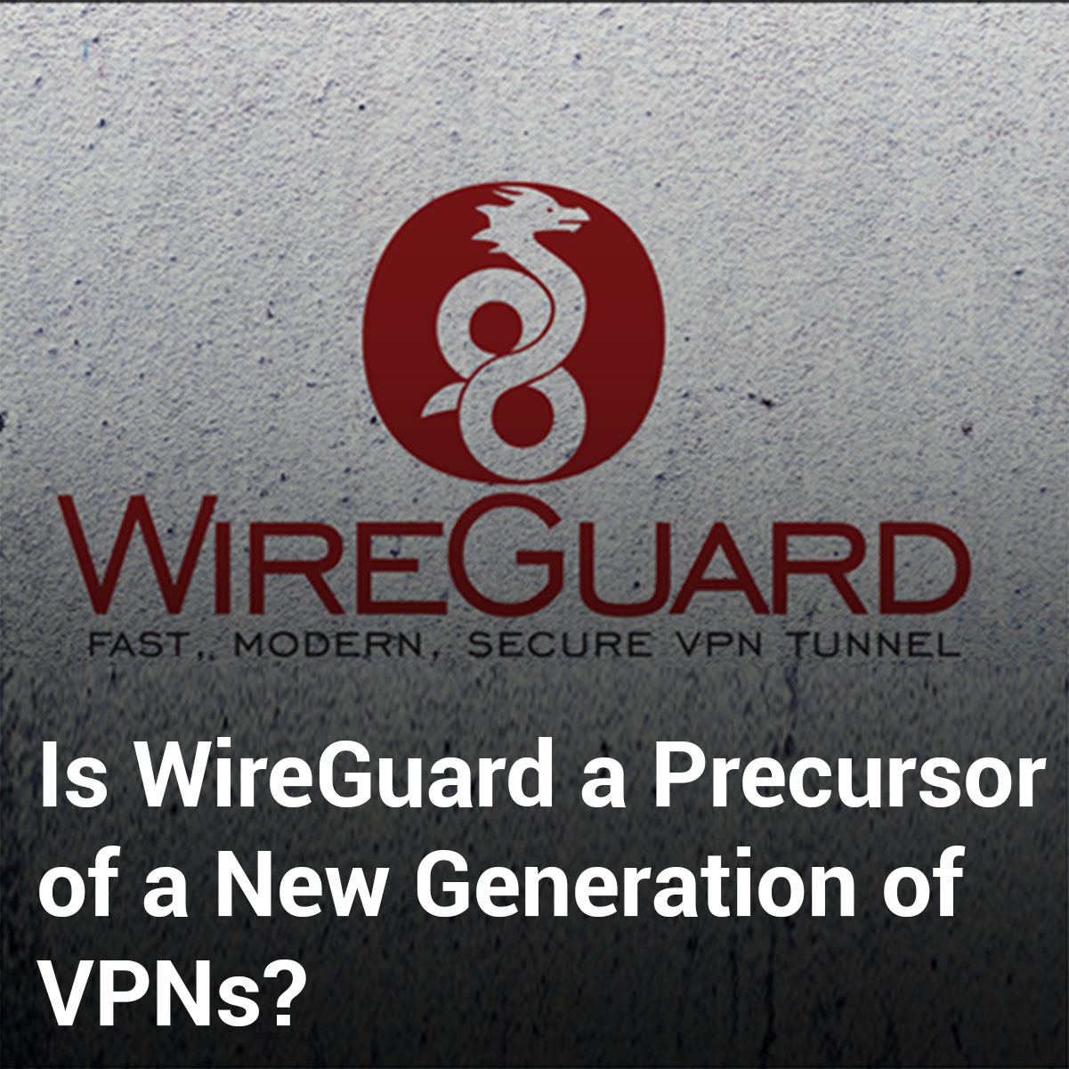 Is WireGuard a Precursor of a New Generation of VPNs? - VPNRanks