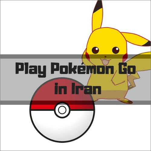 How to Play Pokémon Go in Iran - VPNRanks com