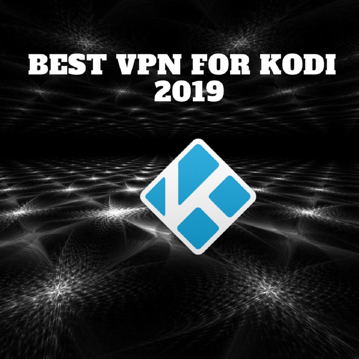 9 Best VPN for Kodi for Faster & Secure Streaming (2019)