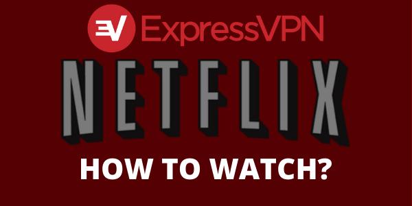 ExpressVPN Netflix Setup and Troubleshooting